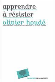 Apprendre à résister – Olivier Houdé