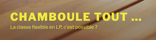 Chamboule tout… La classe flexible en LP, c'est possible ?