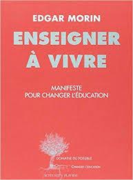 Edgar Morin – Enseigner à vivre – Manifeste pour changer l'éducation