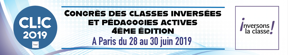CLIC2019, le congrès des classes inversées et des pédagogies actives – 28, 29 et 30 juin 2019