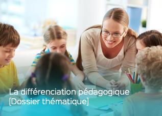 Dossier thématique sur la différenciation pédagogique