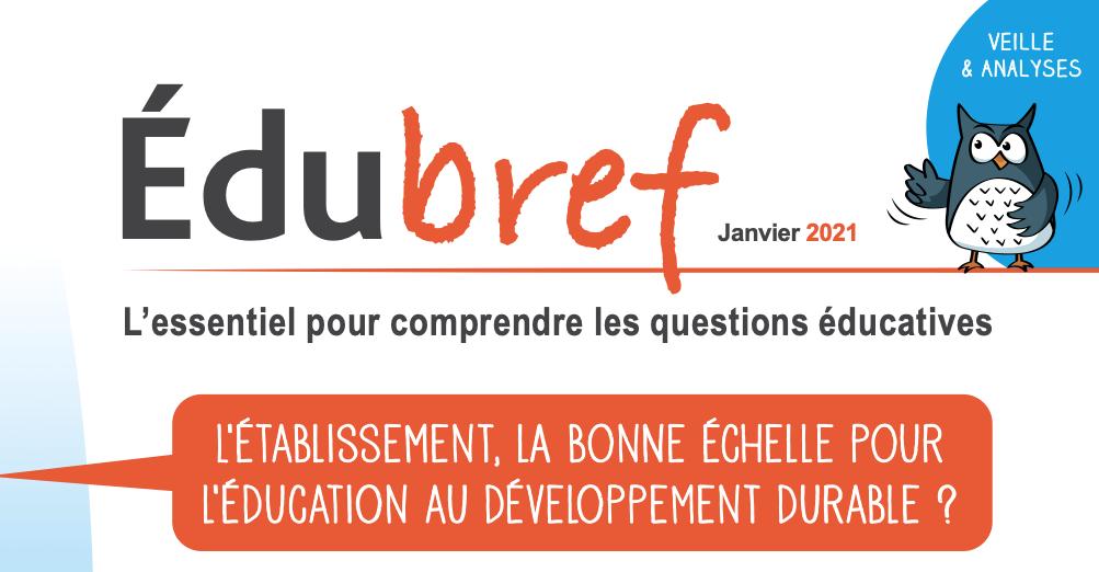 Edubref janvier 2021 – L'établissement, la bonne échelle pour l'éducation au développement durable ?